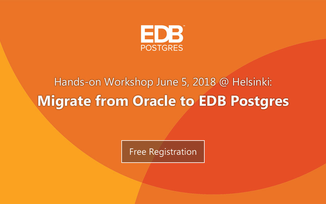 Workshop: Migrate from Oracle to EDB Postgres, June 5, 2018 @ Helsinki